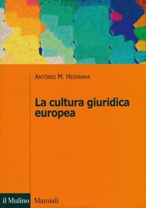 La cultura giuridica europea - Antonio M. Hespanha - copertina