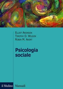 Libro Psicologia sociale Elliot Aronson , Timothy D. Wilson , Robin M. Akert