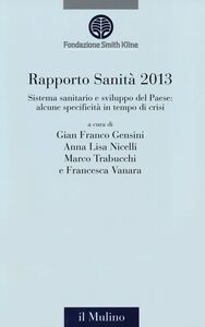 Libro Rapporto sanità 2013. Sistema sanitario e crescita del Paese: alcune specificità in un tempo di crisi
