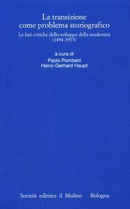 La transizione come problema storiografico. Le fasi critiche dello sviluppo della modernità (1494-1973) - copertina