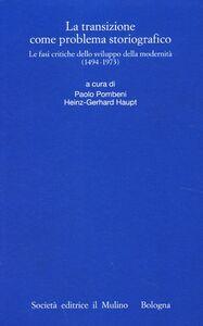 Libro La transizione come problema storiografico. Le fasi critiche dello sviluppo della modernità (1494-1973)