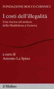 I costi dell'illegalità. Una ricerca sul sestiere della Maddalena a Genova - copertina