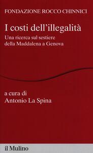 Foto Cover di I costi dell'illegalità. Una ricerca sul sestiere della Maddalena a Genova, Libro di  edito da Il Mulino