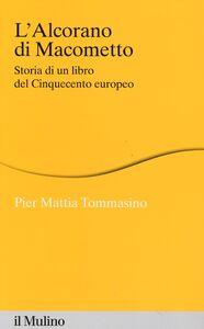 Libro L' Alcorano di Macometto. Storia di un libro del Cinquecento europeo P. Mattia Tommasino