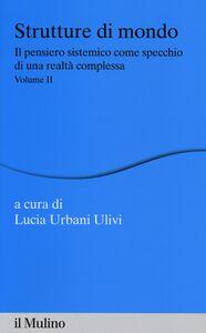 Foto Cover di Strutture di mondo. Il pensiero sistemico come specchio di una realtà complessa. Vol. 2, Libro di  edito da Il Mulino
