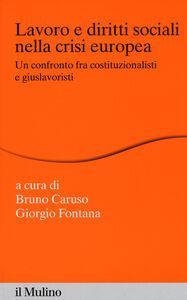 Libro Lavoro e diritti sociali nella crisi europea. Un confronto fra costituzionalisti e giuslavoristi