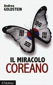 Foto Cover di Il miracolo coreano, Libro di Andrea Goldstein, edito da Il Mulino