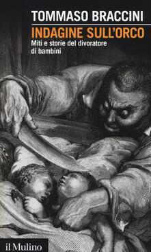 Indagine sull'orco. Miti e storie del divoratore di bambini - Tommaso Braccini - copertina
