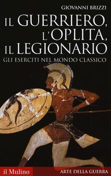 Osteriamondodoroverona.it Il guerriero, l'oplita, il legionario. Gli eserciti nel mondo classico Image