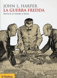 La guerra fredda. Storia di un mondo in bilico - John L. Harper - copertina