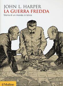 Foto Cover di La guerra fredda. Storia di un mondo in bilico, Libro di John L. Harper, edito da Il Mulino