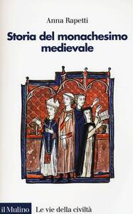 Storia del monachesimo medievale - Anna M. Rapetti - copertina