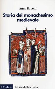 Libro Storia del monachesimo medievale Anna M. Rapetti