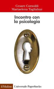 Incontro con la psicologia - Cesare Cornoldi,Mariaelena Tagliabue - copertina