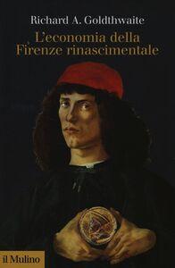 Foto Cover di L' economia della Firenze rinascimentale, Libro di Richard A. Goldthwaite, edito da Il Mulino