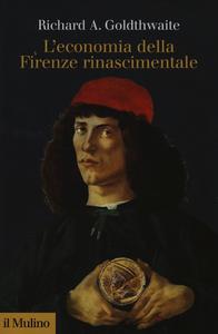 Libro L' economia della Firenze rinascimentale Richard A. Goldthwaite
