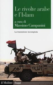 Le rivolte arabe e l'islam. La transizione incompiuta - copertina