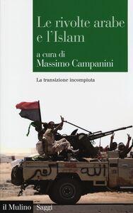Libro Le rivolte arabe e l'islam. La transizione incompiuta