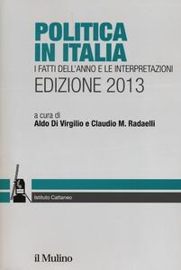 Politica in Italia. I fatti dell'anno e le interpretazioni (2013) - copertina