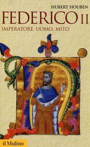 Libro Federico II. Imperatore, uomo, mito Hubert Houben