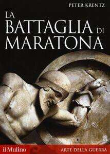 Foto Cover di La battaglia di Maratona, Libro di Peter Krentz, edito da Il Mulino