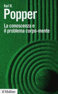 La conoscenza e il problema corpo-mente - Karl R. Popper - copertina