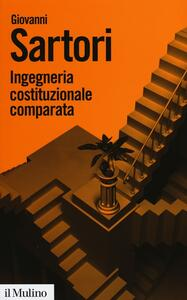 Ingegneria costituzionale comparata. Strutture, incentivi ed esiti - Giovanni Sartori - copertina