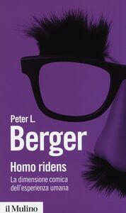 Libro Homo ridens. La dimensione comica dell'esperienza umana Peter L. Berger