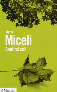 Libro Sentirsi soli Maria Miceli