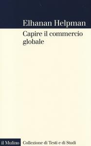 Libro Capire il commercio globale Elhanan Helpman