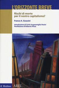 Libro L' orizzonte breve. Rischi di morte per il nostro capitalismo? Franco A. Grassini