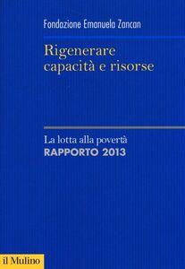 Foto Cover di Rigenerare capacità e risorse. La lotta alla povertà. Rapporto 2013, Libro di  edito da Il Mulino