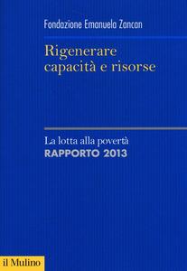 Libro Rigenerare capacità e risorse. La lotta alla povertà. Rapporto 2013