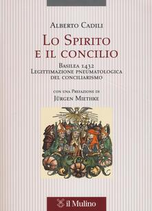 Lo Spirito e il concilio. Basilea 1432. Legittimazione pneumatologica del conciliarismo.pdf