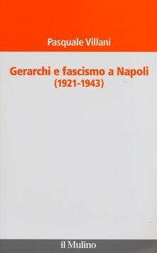 Gerarchi e fascismo a Napoli (1921-1943) - Pasquale Villani - copertina
