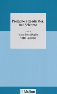 Foto Cover di Prediche e predicatori nel Seicento, Libro di  edito da Il Mulino