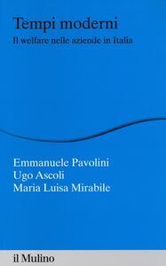 Tempi moderni. Il welfare nelle aziende in Italia - Emmanuele Pavolini,Ugo Ascoli,Maria Luisa Mirabile - copertina