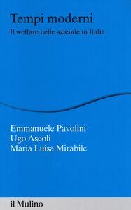 Foto Cover di Tempi moderni. Il welfare nelle aziende in Italia, Libro di AA.VV edito da Il Mulino