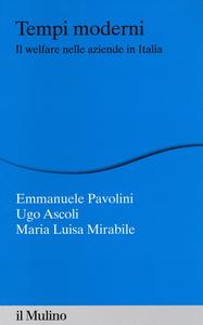 Libro Tempi moderni. Il welfare nelle aziende in Italia Emmanuele Pavolini , Ugo Ascoli , Maria Luisa Mirabile