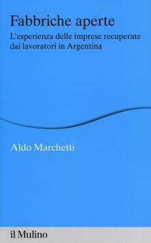 Fabbriche aperte. Lesperienza delle imprese recuperate dai lavoratori in Argentina.pdf