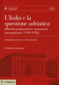 Libro L' Italia e la questione adriatica. Dibattiti parlamentari e panorama internazionale (1918-1926) Marina Cattaruzza
