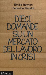 Libro Dieci domande su un mercato del lavoro in crisi Emilio Reyneri , Federica Pintaldi