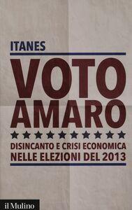 Libro Voto amaro. Disincanto e crisi economica nelle elezioni del 2013
