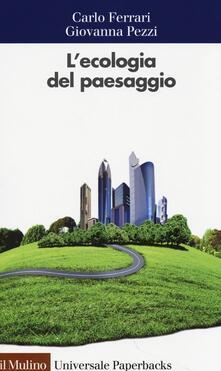 L' ecologia del paesaggio - Carlo Ferrari,Giovanna Pezzi - copertina