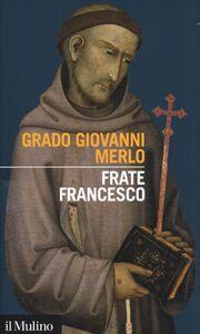 Foto Cover di Frate Francesco, Libro di Grado Giovanni Merlo, edito da Il Mulino