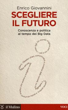 Scegliere il futuro. Conoscenza e politica al tempo dei Big Data.pdf
