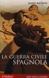 La guerra civile spagnola 1936-1939 - Harry Browne - copertina