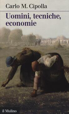 Uomini, tecniche, economie - Carlo M. Cipolla - copertina
