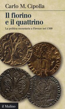 Il fiorino e il quattrino. La politica monetaria a Firenze nel Trecento - Carlo M. Cipolla - copertina