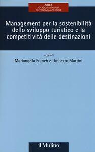 Foto Cover di Management per la sostenibilità dello sviluppo turistico e la competitività delle destinazioni, Libro di  edito da Il Mulino